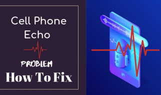 Cell Phone Echo Problem How To Fix: Effective Guide[2021]