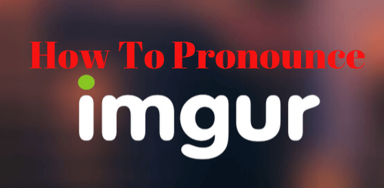 how to pronounce Imgur.