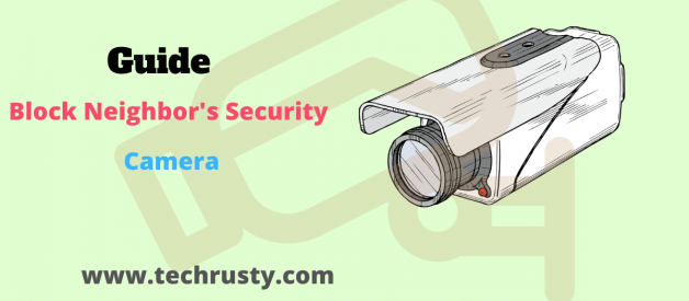 How To Block Neighbor's Security Camera:[Secret Tips  2021]