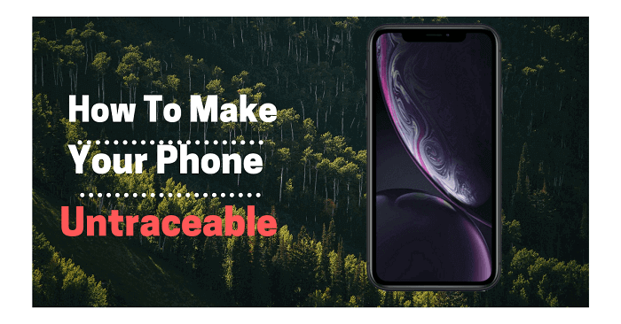 How to Make Your Phone Untraceable