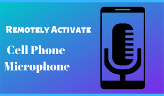 Remotely Activate Cell phone Microphone: Step By Step Best Guide