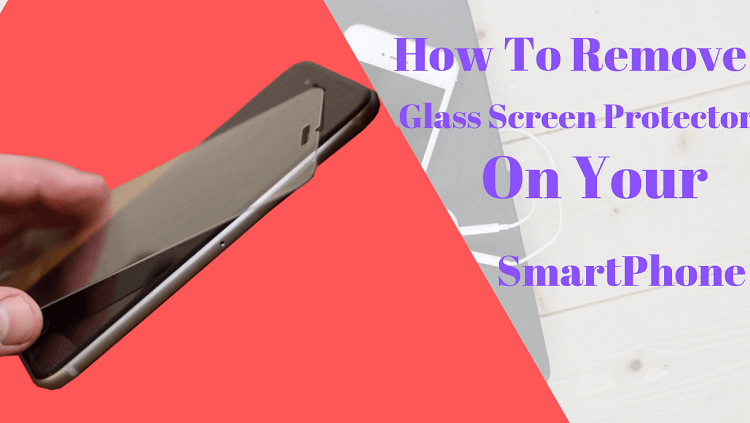 how to-remove glass screen protector
