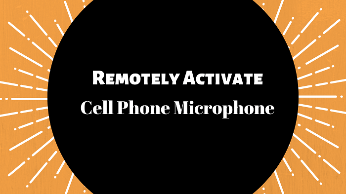 Remotely Activate Cell phone Microphone