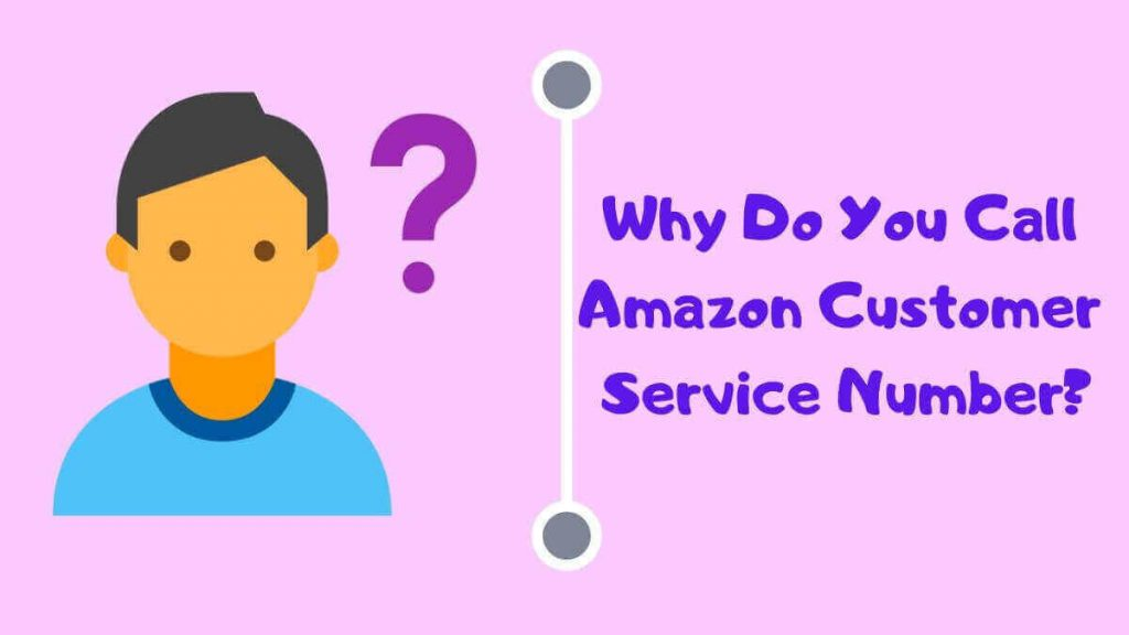 Why do you call Amazon Customer Service Number