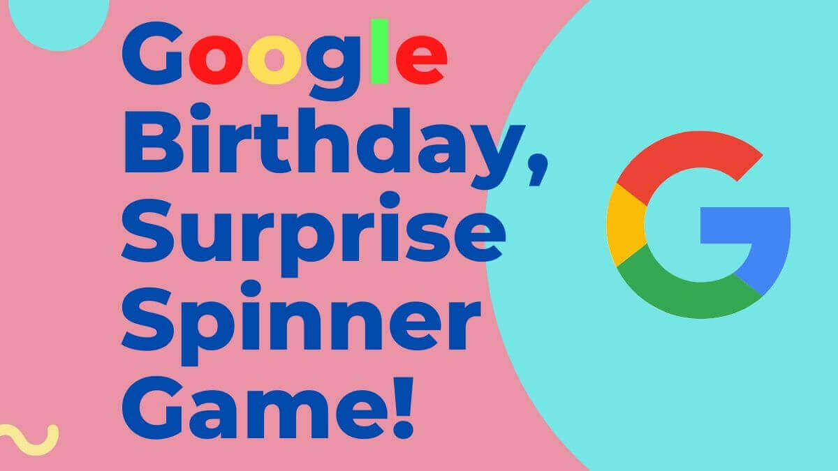 Google Birthday Surprise Spinner Games Best Guide 2021