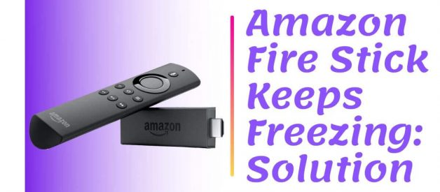 Amazon- Fire Stick Keeps Freezing