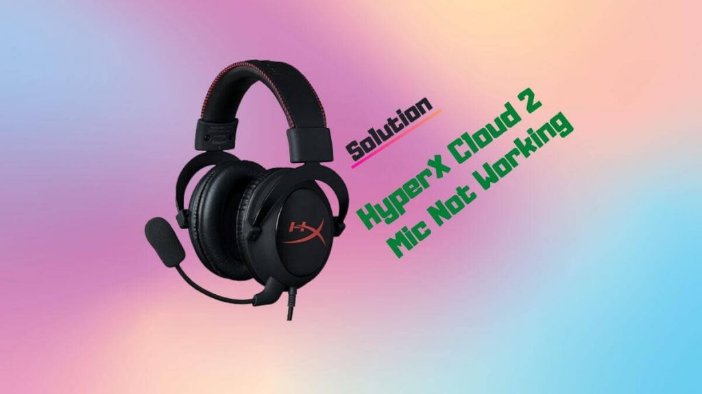 HyperX Cloud 2 Mic Not Working:[Reasons And Solutions]