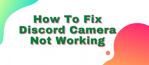How to fix discord camera not working