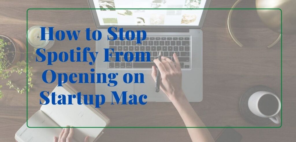 How to Stop Spotify From Opening on Startup Mac