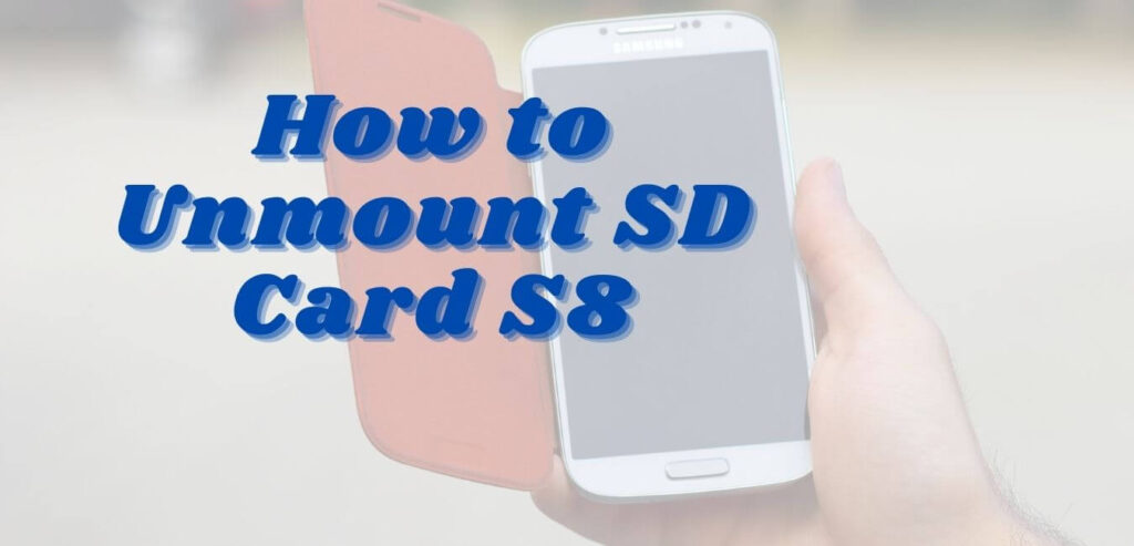 How to Unmount SD Card S8
