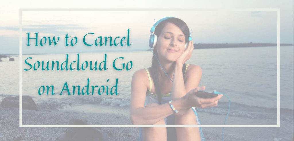 How to Cancel Soundcloud Go on Android