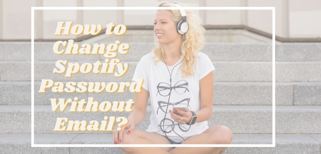 How to Change Spotify Password Without Email?