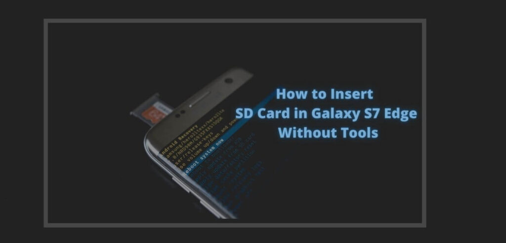 How to Insert SD Card in Galaxy S7 Edge Without Tools