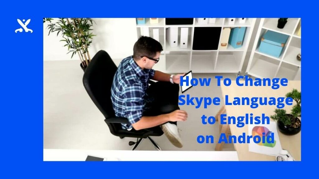 How To Change Skype Language to English on Android