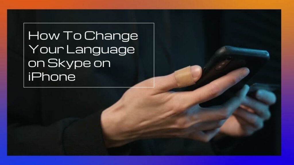 How To Change Your Language on Skype on iPhone